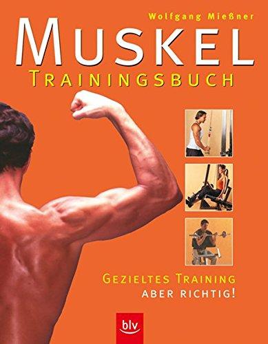 Muskel-Trainingsbuch: Gezieltes Krafttraining - aber richtig!