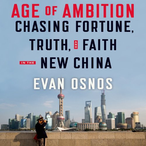 Age of Ambition     Chasing Fortune, Truth, and Faith in the New China              Written by:                                                                                                                                 Evan Osnos                               Narrated by:                                                                                                                                 Evan Osnos,                                                                                        George Backman                      Length: 16 hrs and 41 mins     7 ratings     Overall 4.7