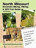 North Missouri Mountain Biking, Hiking, And Gps Trail Guide