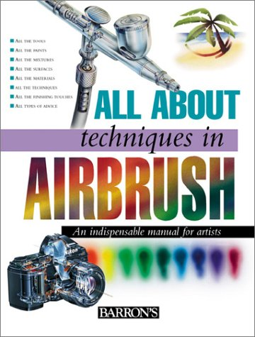 All About Techniques in Airbrush (All About Techniques Series)