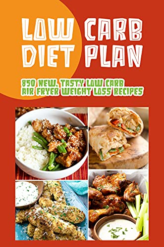 Low Carb Diet Plan: 850 New, Tasty Low Carb Air Fryer Weight Loss Recipes: Low Carb Air Fryer Appetizers And Snacks Recipes (English Edition)