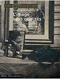 L'image sans qualités: Les beaux-arts et la critique à l'épreuve de la photographie : 1839-1859