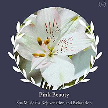 Pink Beauty - Spa Music For Rejuvenation And Relaxation