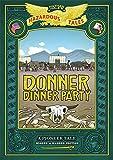 Donner Dinner Party: Bigger & Badder Edition (Nathan Hale's Hazardous Tales)