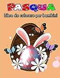 Libro da Colorare di Pasqua per Bambini di 4-8 Anni: ttività carina per ragazze, ragazzi bambini in età prescolare , Libro da Colorare Bambini - ... ragazze, ragazzi bambini in età prescolare