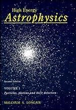 High Energy Astrophysics: Volume 1, Particles, Photons and their Detection: Particles, Photons and Their Detection v. 1