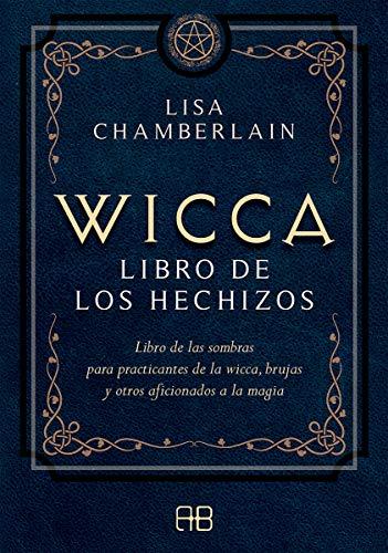 Wicca, libro de los hechizos: Libro de las sombras para practicantes de la wicca, brujas y otros aficionados a la magia
