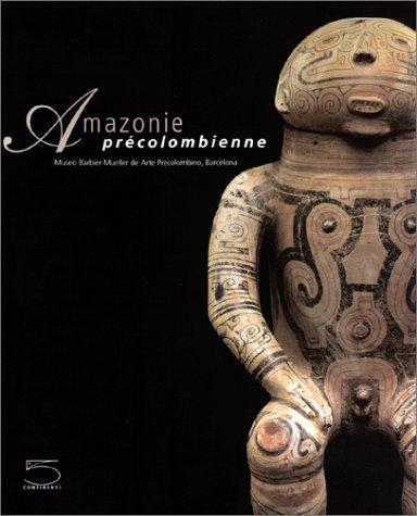 L'Amazonie précolombienne dans les collections du Museo Barbier-Muller de arte precolombino, Barcelona...