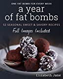 A Year of Fat Bombs: 52 Seasonal Sweet & Savory Recipes (Ketogenic Diet)
