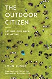 The Outdoor Citizen: Get Out, Give Back, Get Active