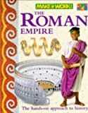 Make It Work! History: The Roman Empire: The Hands-on Approach to History (Make It Work! History)