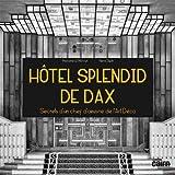 Hôtel Splendid de Dax - Secrets d'un chef d'oeuvre de l'Art Déco