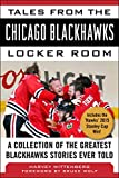 Tales from the Chicago Blackhawks Locker Room: A Collection of the Greatest Blackhawks Stories Ever Told - Harvey Wittenberg