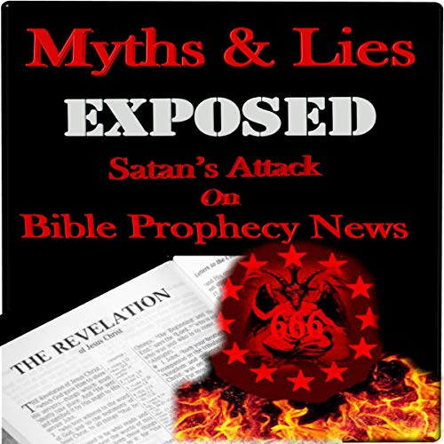 Myths and Lies Exposed: Satan's Attack on Bible Prophecy News cover art