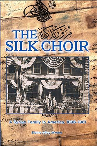 The Silk Choir: A Syrian Family in America, 1896–1961 (English Edition)
