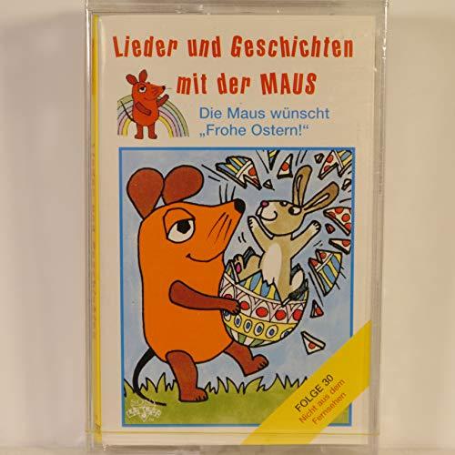 Lieder und Geschichten mit der Maus, Folge 30: Die Maus Wünscht Frohe Ostern [MC] [Musikkassette]