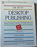 The Art of Desktop Publishing: Using Personal Computers to Publish It Yourself