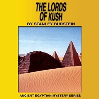 The Lords of Kush (Ancient Egyptian Mysteries)                   By:                                                                                                                                 Stanley Burstein                               Narrated by:                                                                                                                                 The Staff at High Noon Books                      Length: 45 mins     1 rating     Overall 5.0