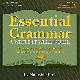 Essential Grammar, 3rd Revised Edition     A Write It Well Guide               Written by:                                                                                                                                 Natasha Terk                               Narrated by:                                                                                                                                 Emily Durante                      Length: 6 hrs and 24 mins     Not rated yet     Overall 0.0