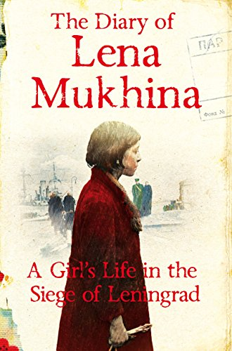 The Diary of Lena Mukhina: A Girl's Life in the Siege of Leningrad (English Edition)