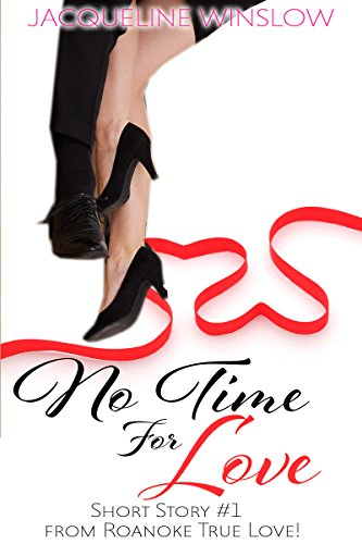 Book: No Time for Love (Short Story #1 of True Love! Series) by Jacqueline Winslow