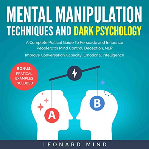 Mental Manipulation Techniques and Dark Psychology: A Complete Pratical Guide To Persuade and Influence People with Brain Control, Deception, NLP audiobook cover art