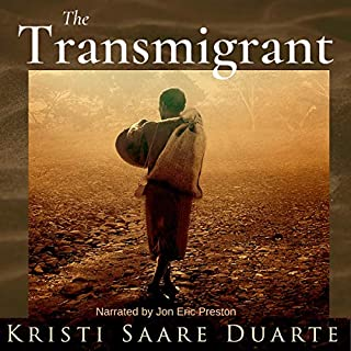 The Transmigrant                   By:                                                                                                                                 Kristi Saare Duarte                               Narrated by:                                                                                                                                 Jon Eric Preston                      Length: 11 hrs and 26 mins     1 rating     Overall 5.0