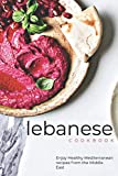 Lebanese cookbook: Enjoy Healthy Mediterranean Recipes from the Middle East