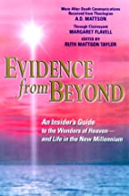 Evidence from Beyond: An Insider's Guide to the Wonders of Heaven--And Life in the New Millennium More After-Death Communications Received from Theologian A.D. Mattson
