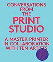 Conversations from the Print Studio: A Master Printer in Collaboration with Ten Artists (Yale University Art Gallery Series (YUP))