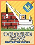 Construction Vehicle Coloring Book: For Kids And Toddlers: Diggers...