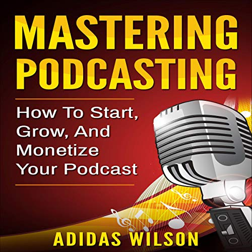 Couverture de Mastering Podcasting