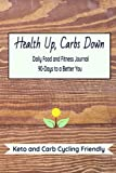 Healthy Up, Carbs Down: A 90-Day Food and Fitness Journal: Daily Activity to a Better You