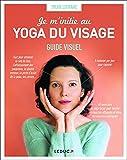 Je m'initie au yoga du visage: Guide visuel
