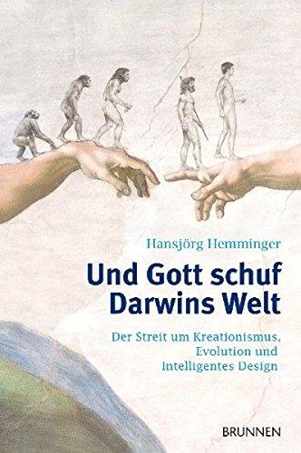 Und Gott schuf Darwins Welt: Schöpfung und Evolution, Kreationismus und intelligentes Design