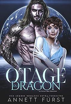Otage du Dragon: Une sombre romance extra-terrestre (Le Tribut des Dragons t. 3) par [Annett Fürst]