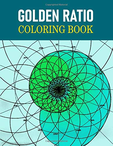 Golden Ratio Coloring Book: The Golden Ratio Coloring Book, Coloring Book