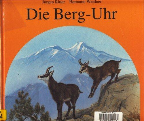 Die Berg-Uhr: Das Jahr der Berge mit ihren Pflanzen und Tieren