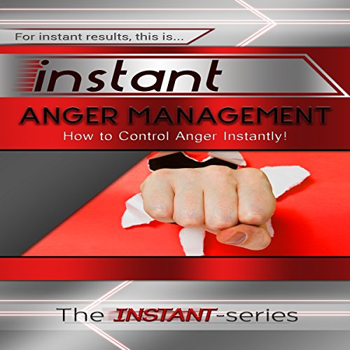 Instant Anger Management: How to Control Anger Instantly! audiobook cover art