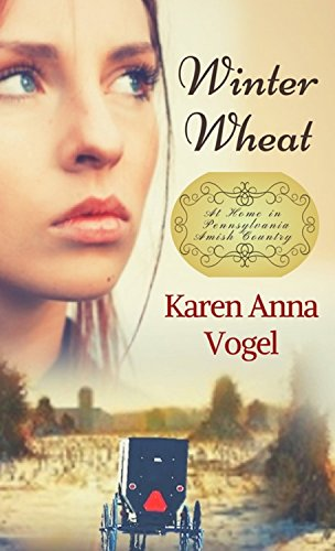 Winter Wheat: At Home in Pennsylvania Amish Country Book 1 by [Karen Anna Vogel]