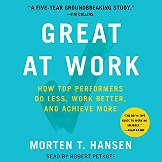Great at Work     How Top Performers Work Less and Achieve More              By:                                                                                                                                 Morten Hansen                               Narrated by:                                                                                                                                 Robert Petkoff                      Length: 7 hrs and 33 mins     837 ratings     Overall 4.4
