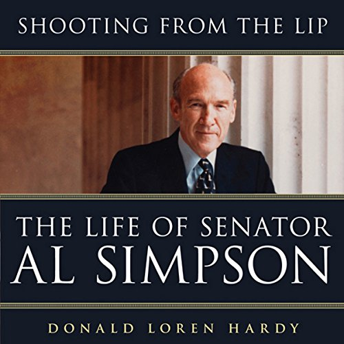 Shooting from the Lip     The Life of Senator Al Simpson              By:                                                                                                                                 Donald Loren Hardy                               Narrated by:                                                                                                                                 Donald Loren Hardy                      Length: 14 hrs and 33 mins     7 ratings     Overall 4.9