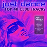 Just Dance 2013 - Top 40 Club Electro & House Hits [Explicit]