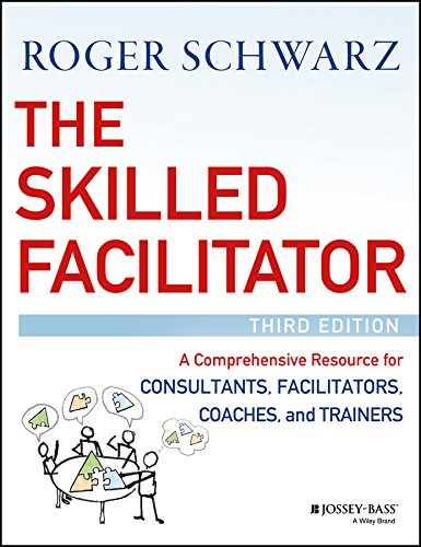 The Skilled Facilitator: A Comprehensive Resource for Consultants, Facilitators, Coaches, and Trainers (English Edition)