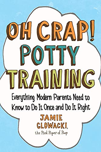 Compare Textbook Prices for Oh Crap! Potty Training: Everything Modern Parents Need to Know to Do It Once and Do It Right Oh Crap Parenting First Paperback Edition Edition ISBN 9781501122989 by Glowacki, Jamie