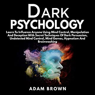 Dark Psychology: Learn to Influence Anyone Using Mind Control, Manipulation and Deception with Secret Techniques of Dark Persuasion, Undetected Mind Control, Mind Games, Hypnotism and Brainwashing Titelbild