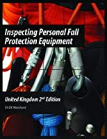 Inspecting Personal Fall Protection Equipment: United Kingdom 2nd Edition