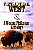 The Traditional West: Anthology of Original Stories By The Western Fictioneers