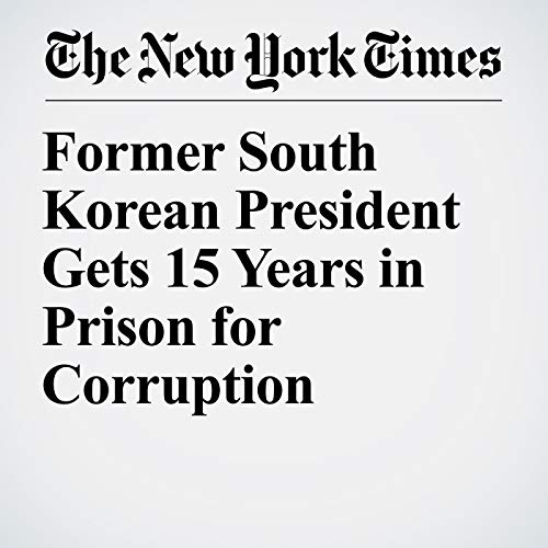 Former South Korean President Gets 15 Years in Prison for Corruption copertina