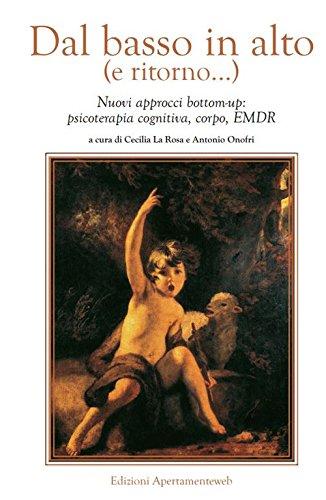 Dal basso in alto (e ritorno...). Nuovi approcci bottom-up: psicoterapia cognitiva, corpo, EMDR
